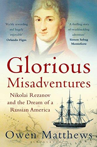 Glorious Misadventures: Nikolai Rezanov and the Dream of a Russian America free download