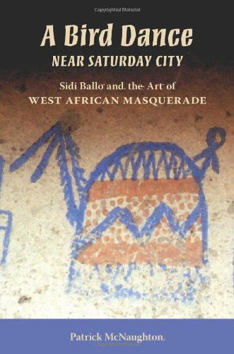 A Bird Dance near Saturday City: Sidi Ballo and the Art of West African Masquerade free download