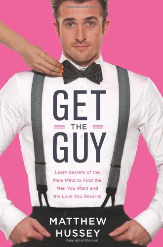 Get the Guy: Learn Secrets of the Male Mind to Find the Man You Want and the Love You Deserve free download
