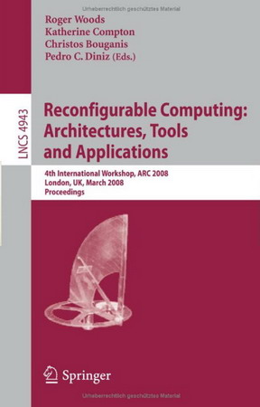 Reconfigurable Computing: Architectures, Tools, and Applications free download