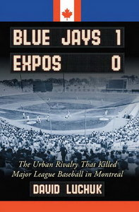 Blue Jays 1, Expos 0: The Urban Rivalry That Killed Major League Baseball in Montreal free download