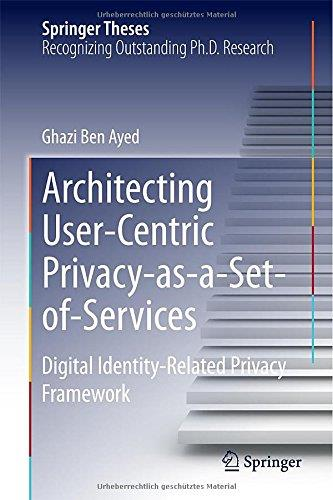 Architecting User-Centric Privacy-as-a-Set-of-Services: Digital Identity-Related Privacy Framework free download
