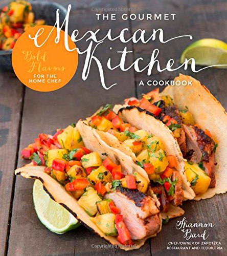 The Gourmet Mexican Kitchen - A Cookbook: Bold Flavors For the Home Chef free download