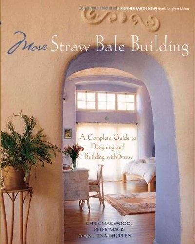 More Straw Bale Building: A Complete Guide to Designing and Building with Straw free download