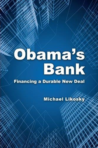 Obama's Bank: Financing a Durable New Deal free download