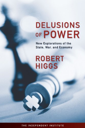 Delusions of Power: New Explorations of the State, War, and Economy free download