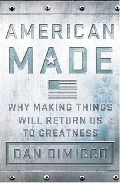 American Made: Why Making Things Will Return Us to Greatness free download