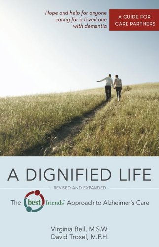 A Dignified Life: The Best Friends(TM) Approach to Alzheimer's Care: A Guide for Care Partners free download