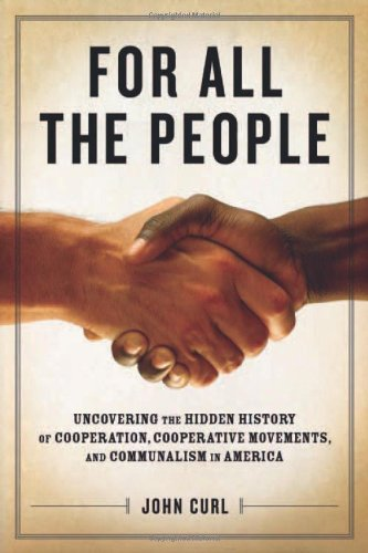 For All the People: Uncovering the Hidden History of Cooperation, Cooperative Movements, and Communalism in America free download