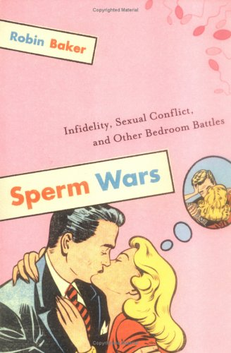 Sperm Wars: Infidelity, Sexual Conflict, and Other Bedroom Battles free download