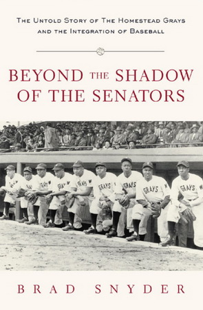 Beyond the Shadow of the Senators : The Untold Story of the Homestead Grays and the Integration of Baseball free download