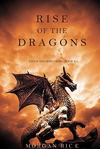 Rise of the Dragons (Kings and Sorcerers--Book 1) by Morgan Rice free download