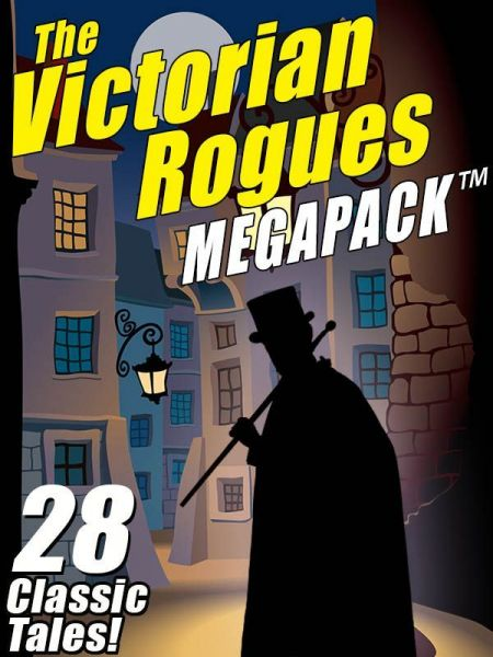 The Victorian Rogues MEGAPACK TM: 28 Classic Tales free download