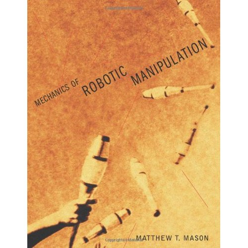 Mechanics of Robotic Manipulation (Intelligent Robotics and Autonomous Agents) by Matthew T. Mason free download