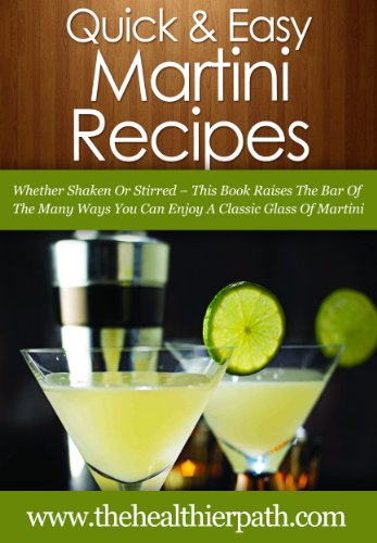Martini Recipes: Whether Shaken Or Stirred-This Book Raises The Bar Of The Many Ways You Can Enjoy A Classic Glass Of Martini free download