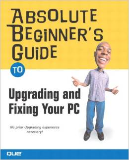 Absolute Beginner's Guide to Upgrading and Fixing Your PC free download