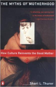 Myths of Motherhood: How Culture Reinvents the Good Mother free download