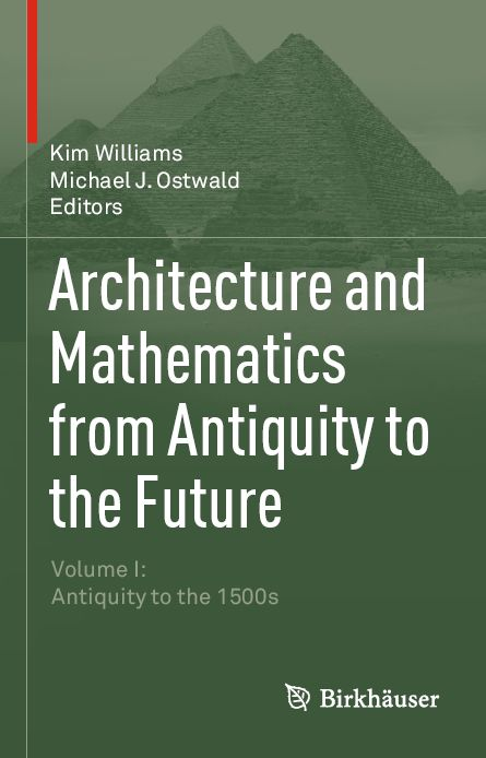 Architecture and Mathematics from Antiquity to the Future: Volume I: Antiquity to the 1500s free download