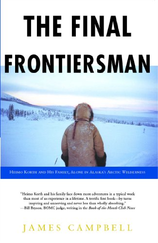 The Final Frontiersman: Heimo Korth and His Family, Alone in Alaska's Arctic Wilderness free download