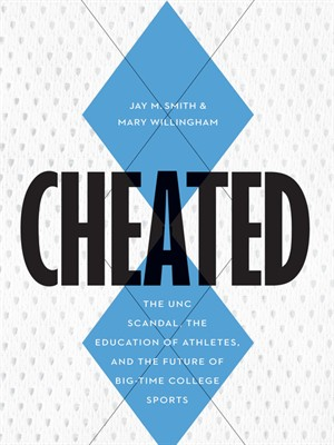 Cheated: The UNC Scandal, the Education of Athletes, and the Future of Big-Time College Sports free download