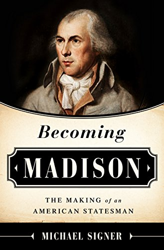 Becoming Madison: The Extraordinary Origins of the Least Likely Founding Father free download