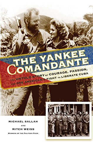 The Yankee Comandante: The Untold Story of Courage, Passion, and One American's Fight to Liberate Cuba free download