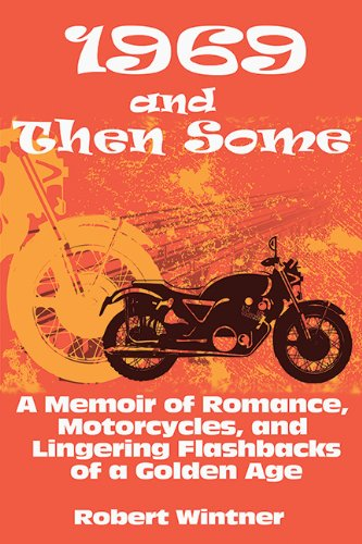 1969 and Then Some: A Memoir of Romance, Motorcycles, and Lingering Flashbacks of a Golden Age free download