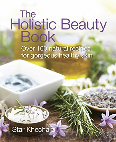 The Holistic Beauty Book: Over 100 Natural Recipes for Gorgeous, Healthy Skin free download