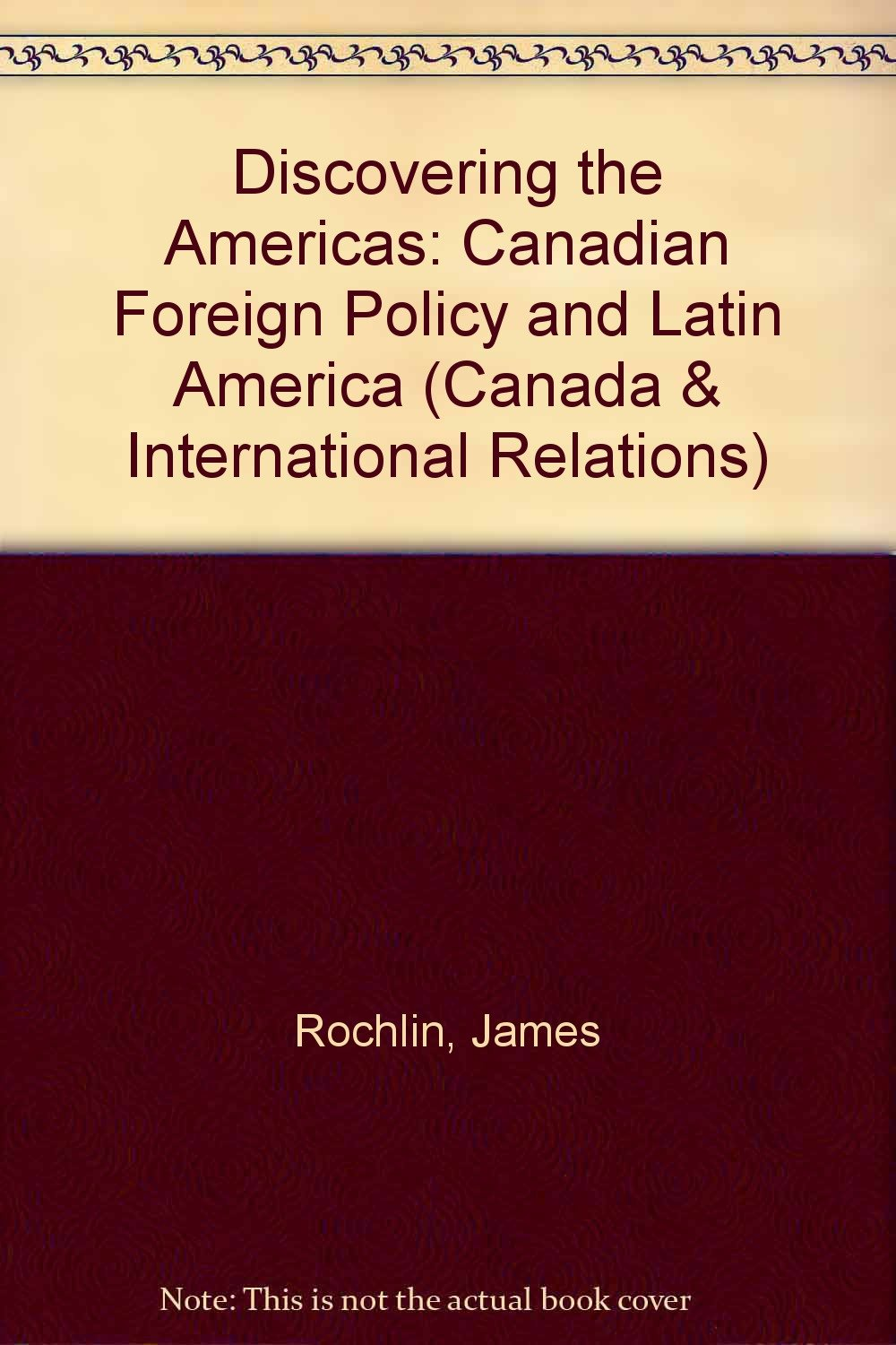 Discovering the Americas: The Evolution of Canadian Foreign Policy Towards Latin America (Canada & International Relations) free download