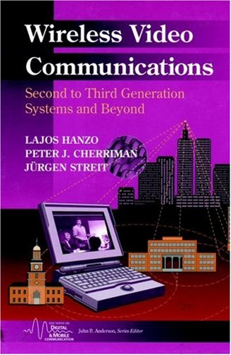 Wireless Video Communications: Second to Third Generation and Beyond free download