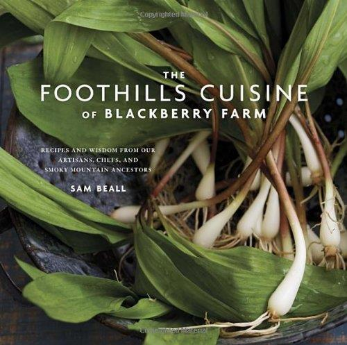 The Foothills Cuisine of Blackberry Farm: Recipes and Wisdom from Our Artisans, Chefs, and Smoky Mountain Ancestors free download