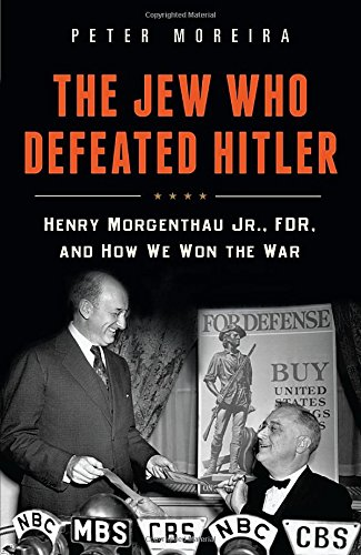The Jew Who Defeated Hitler: Henry Morgenthau Jr. FDR, and How We Won the War free download