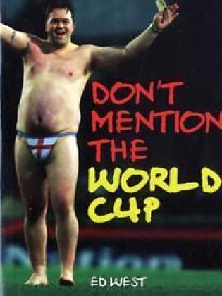 Don't Mention the World Cup: A History of England-Germany Rivalry from the War to the World Cup free download