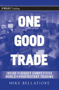 One Good Trade: Inside the Highly Competitive World of Proprietary Trading free download