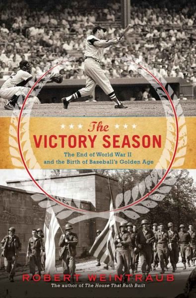 The Victory Season: The End of World War II and the Birth of Baseball's Golden Age free download
