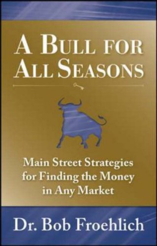 A Bull for All Seasons: Main Street Strategies for Finding the Money in Any Market free download