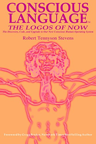 Conscious Language: The Logos of Now-The Discovery, Code, and Upgrade To Our New Conscious Human Operating System free download