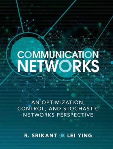 Communication Networks: An Optimization, Control and Stochastic Networks Perspective free download