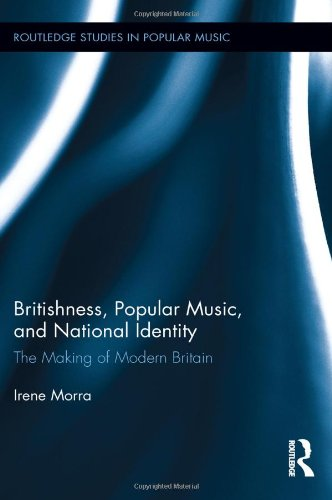 Britishness, Popular Music, and National Identity: The Making of Modern Britain free download