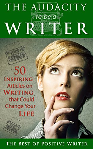 The Audacity to be a Writer: 50 Inspiring Articles on Writing that Could Change Your Life free download