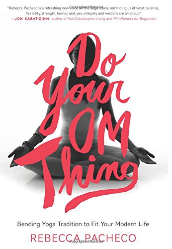 Do Your Om Thing: Bending Yoga Tradition to Fit Your Modern Life free download