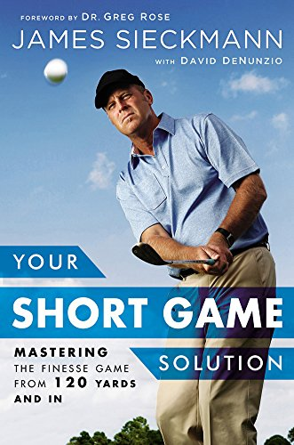 Your Short Game Solution: Mastering the Finesse Game from 120 Yards and In free download