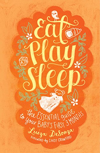 Eat, Play, Sleep: The Essential Guide to Your Baby's First Three Months free download