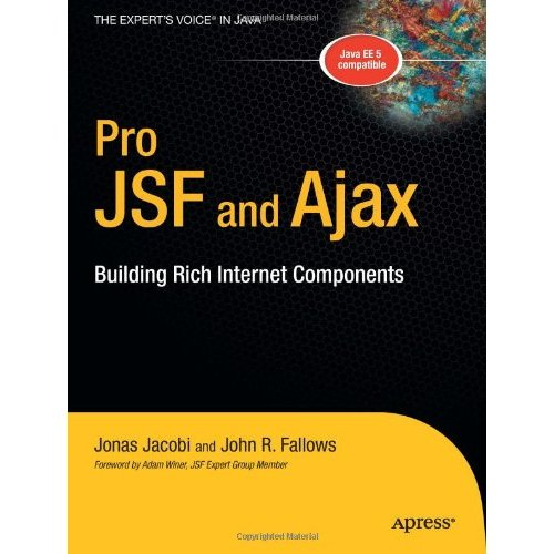 Pro JSF and Ajax: Building Rich Internet Components (Expert's Voice in Java) free download