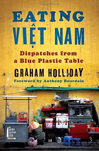 Eating Viet Nam: Dispatches from a Blue Plastic Table free download