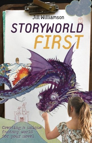 Storyworld First: Creating a Unique Fantasy World for Your Novel free download