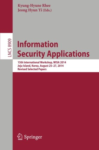 Information Security Applications: 15th International Workshop, WISA 2014, Jeju Island, Korea, August 25-27, 2014. free download