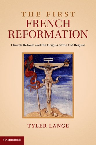 The First French Reformation: Church Reform and the Origins of the Old Regime free download