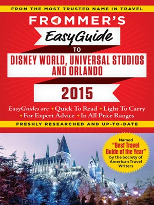Frommer's EasyGuide to Disney World, Universal and Orlando 2015 free download