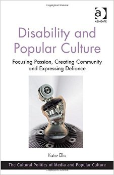 Disability and Popular Culture: Focusing Passion, Creating Community and Expressing Defiance free download
